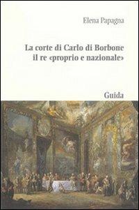 La La corte di Carlo di Borbone il re «proprio e nazionale» - Papagna Elena - wuz.it