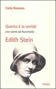 Questa è la verità! Una santa ad Auschwitz. Edith Stein