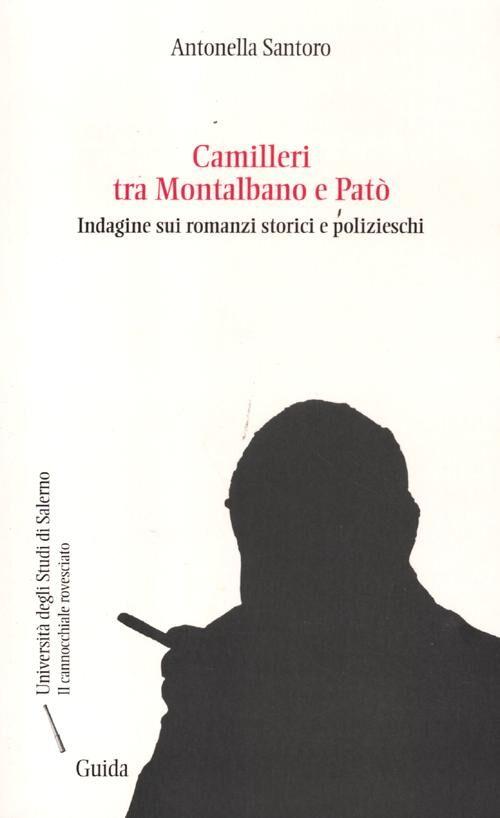 Camilleri tra Montalbano e Patò. Indagine sui romanzi storici e polizieschi