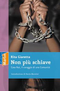 Non più schiave. Casa Rut, il coraggio di una comunità - Rita Giaretta - copertina