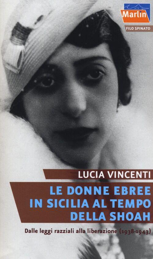 Le donne ebree in Sicilia al tempo della Shoah. Dalle leggi razziali alla liberazione (1938-1943)