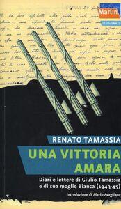 Una vittoria amara. Diari e lettere di Giulio Tamassia e di sua moglie Bianca (1943-1945)