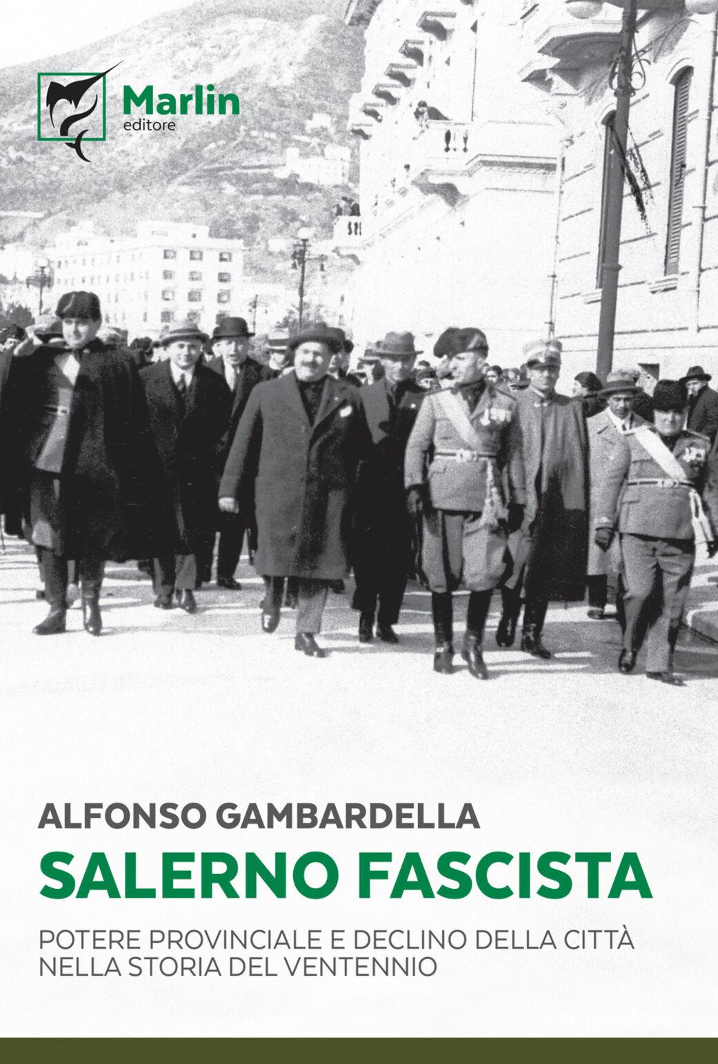 Salerno fascista. Potere provinciale e declino della città nella storia del ventennio