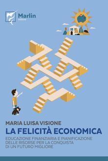Vitalitart.it La felicità economica. Educazione finanziaria e pianificazione delle risorse per la conquista di un futuro migliore Image