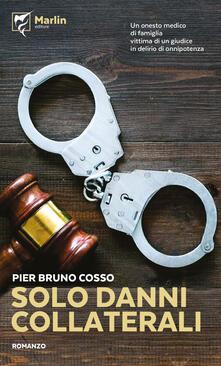 Solo danni collaterali - Pier Bruno Cosso - copertina