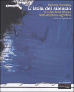 Libro L' isola del silenzio. Il ruolo della Chiesa nella dittatura argentina Horacio Verbitsky