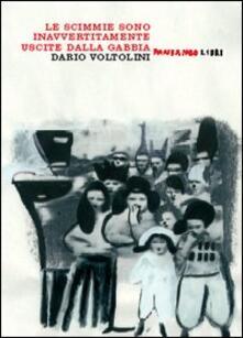 Le scimmie sono inavvertitamente uscite dalla gabbia - Dario Voltolini - copertina