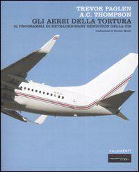 Gli aerei della tortura. Il programma di «extraordinary rendiction» della CIA
