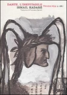 Dante, l'inevitabile - Ismail Kadaré - copertina