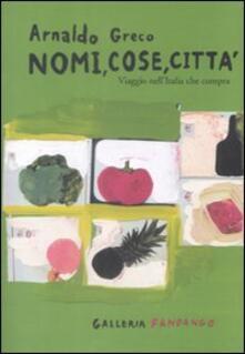 Nomi, cose, città. Viaggio nell'Italia che compra - Arnaldo Greco - copertina