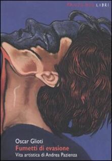 Fumetti di evasione. Vita artistica di Andrea Pazienza - Oscar Glioti - copertina