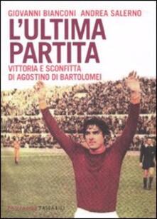 L' ultima partita. Vittoria e sconfitta di Agostino Di Bartolomei - Giovanni Bianconi,Andrea Salerno - copertina