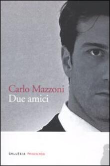Due amici - Carlo Mazzoni - copertina