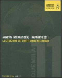 Amnesty International. Rapporto 2011. La situazione dei diritti umani nel mondo