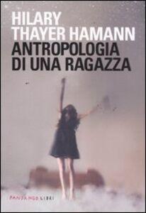 Libro Antropologia di una ragazza Hilary T. Hamann