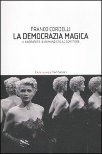 La democrazia magica. Il narratore, il romanziere, lo scrittore