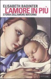 Foto Cover di L' amore in più. Storia dell'amore materno (XVII-XX secolo), Libro di Elisabeth Badinter, edito da Fandango Libri