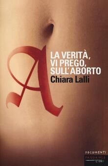 A. La verità, vi prego, sull'aborto - Chiara Lalli - copertina