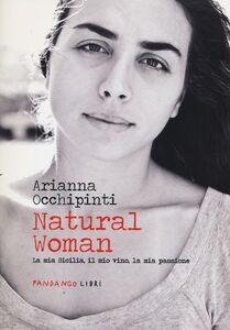 Foto Cover di Natural woman. La mia Sicilia, il mio vino, la mia passione, Libro di Arianna Occhipinti, edito da Fandango Libri