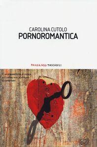 Foto Cover di Pornoromantica, Libro di Carolina Cutolo, edito da Fandango Libri