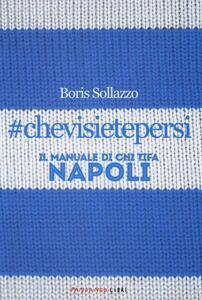 #chevisietepersi. Il manuale di chi tifa Napoli