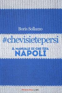 #chevisietepersi. Il manuale di chi tifa Napoli - Sollazzo Boris - wuz.it