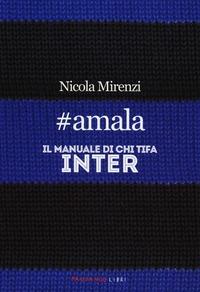 #amala. Il manuale di chi tifa Inter - Mirenzi Nicola - wuz.it