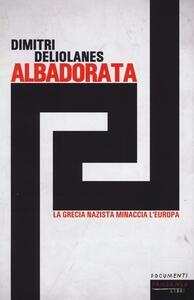 Alba Dorata. La Grecia nazista minaccia l'Europa - Dimitri Deliolanes - copertina