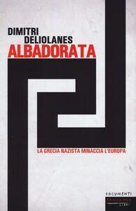 Libro Alba Dorata. La Grecia nazista minaccia l'Europa Dimitri Deliolanes