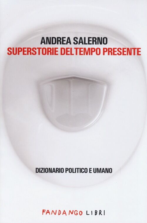Superstorie del tempo presente. Dizionario politico e umano