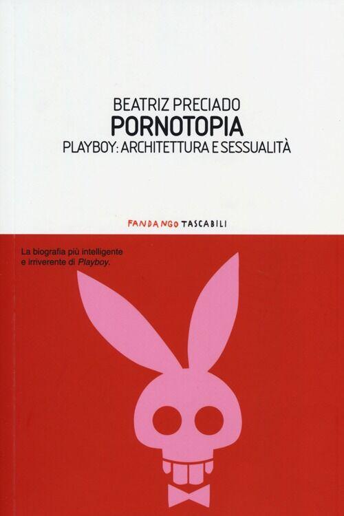 Pornotopia. Playboy: architettura e sessualità