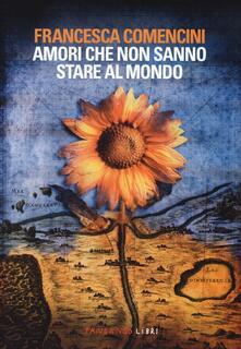 Amori che non sanno stare al mondo - Francesca Comencini - copertina