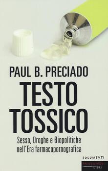 Testo tossico. Sesso, droghe e biopolitiche nell'era farmacopornografica - Paul B. Preciado - copertina