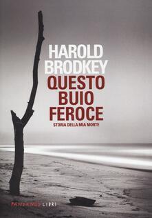 Questo buio feroce. Storia della mia morte - Harold Brodkey - copertina