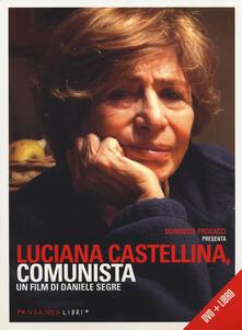 Luciana Castellina, comunista. DVD. Con libro - Daniele Segre - copertina