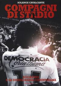 Compagni di stadio. Sócrates e la Democrazia Corinthiana - Cavalcante Solange - wuz.it