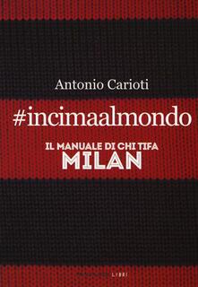 Ilmeglio-delweb.it #incimaalmondo. Il manuale di chi tifa Milan Image