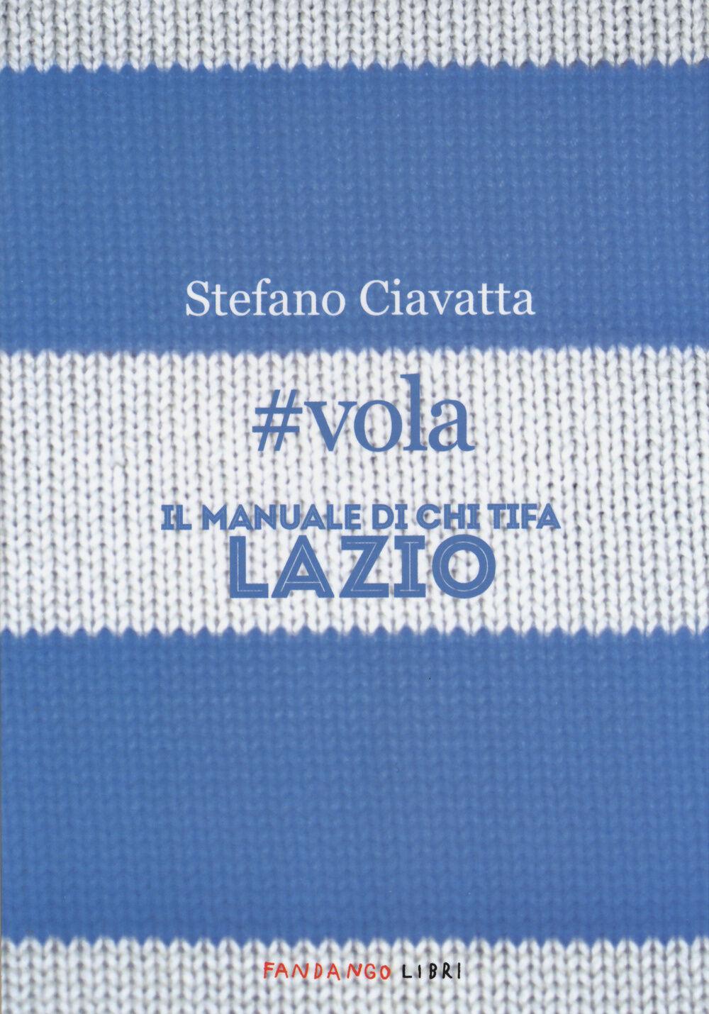 #vola. Il manuale di chi tifa Lazio