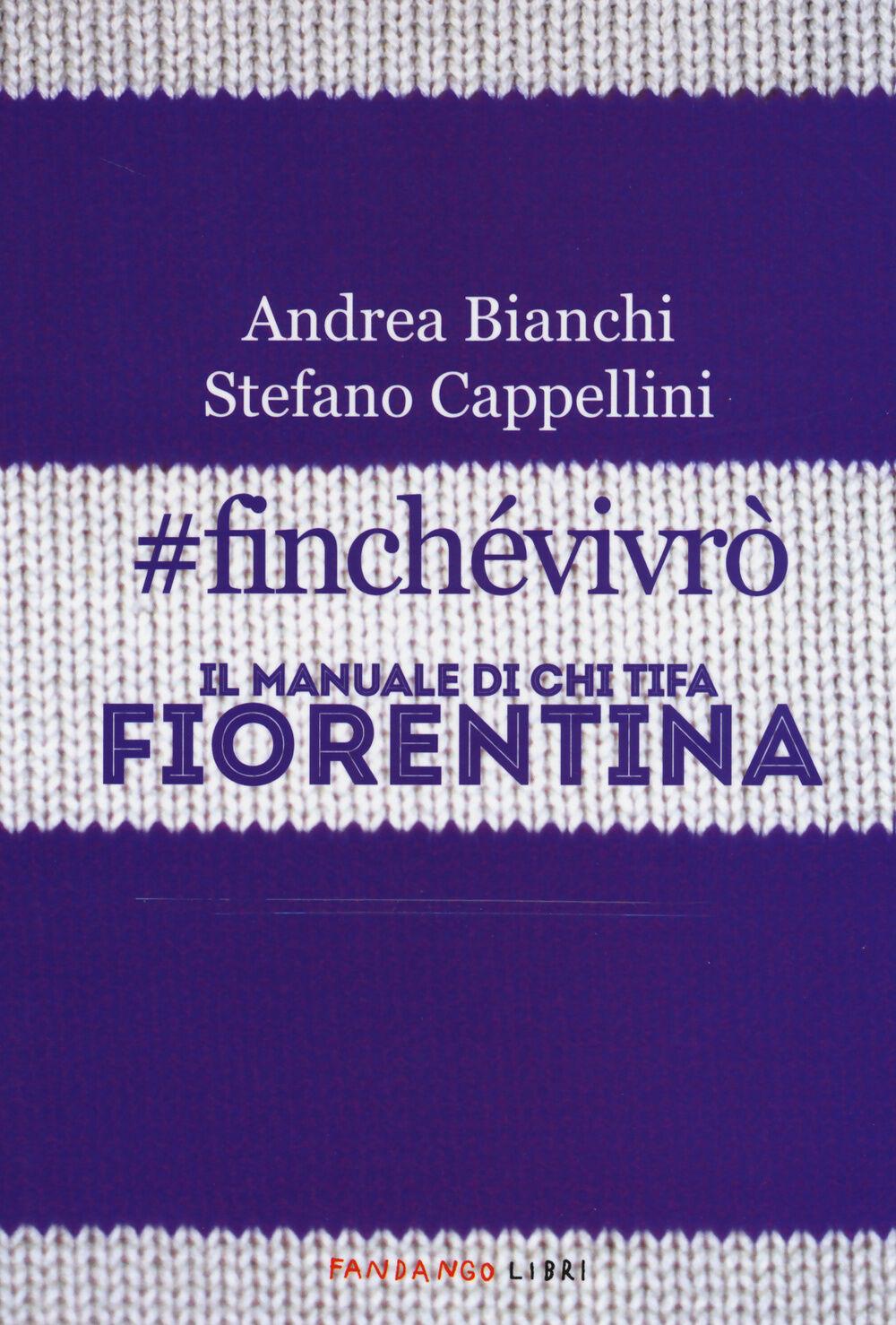#finchevivrò. Il manuale di chi tifa Fiorentina