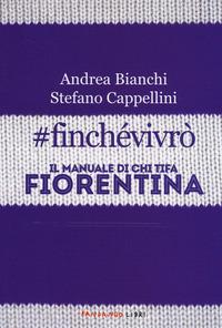 #finchevivrò. Il manuale di chi tifa Fiorentina - Bianchi Andrea Cappellini Stefano - wuz.it