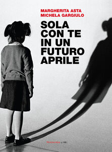 Libro Sola con te in un futuro aprile Margherita Asta , Michela Gargiulo