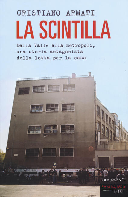 La scintilla. Dalla valle alla metropoli, una storia antagonista della lotta per la casa - Cristiano Armati - copertina