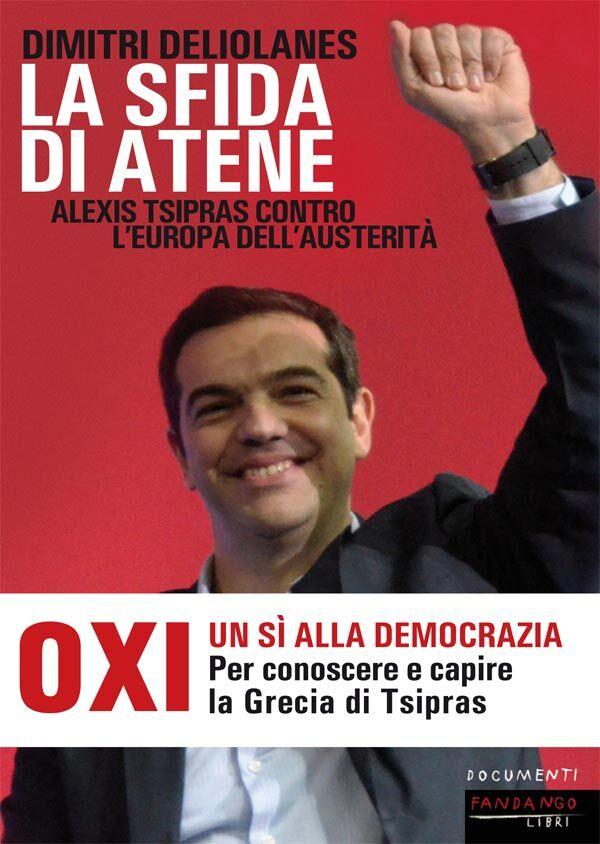 La sfida di Atene. Alexis Tsipras contro l'Europa dell'austerità
