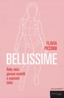 Bellissime. Baby miss, giovani modelli e aspiranti lolite - Flavia Piccinni - copertina