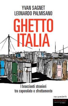Ghetto Italia. I braccianti stranieri tra capolarato e sfruttamento - Leonardo Palmisano,Yvan Sagnet - ebook