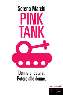 Pink tank. Donne al potere. Potere alle donne - Serena Marchi - copertina