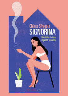 Signorina. Memorie di una ragazza sposata - Chiara Sfregola - copertina