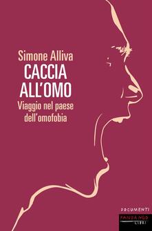 Caccia all'omo. Viaggio nel paese dell'omofobia - Simone Alliva - ebook