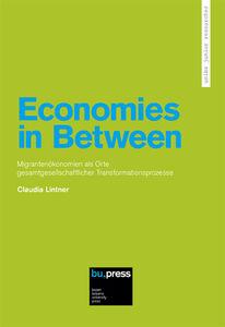 Economies in Between. Migrantenökonomien als Orte Gesamtgesellschaftlicher Transformationsprozesse
