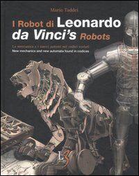 I robot di Leonardo. La meccanica e i nuovi automi nei codici svelati-Da Vinci's robots. New mecchanics and new automata found in codices